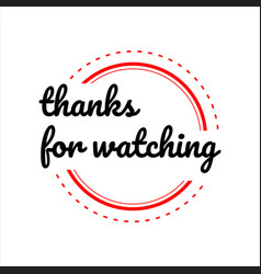 modern creative thanks for watching lettering vector image