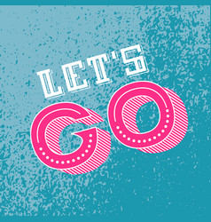 Lets go lettering motivational quote vector
