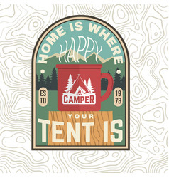 home is where you tent is patch happy camper vector image