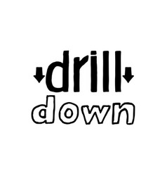 drill down- isolated hand drawn lettering vector image vector image