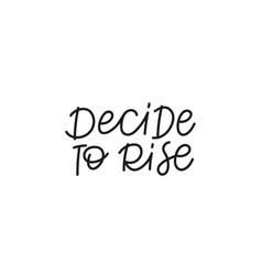 Decide to rise calligraphy quote lettering sign vector