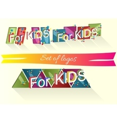 Set of logos with the words for children vector image vector image