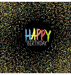 Happy Birthday Greeting On Colorful Chaotic Dots vector image vector image