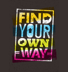 find your own way motivation quote creative vector image