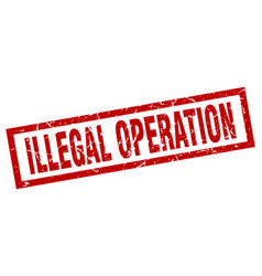 square grunge red illegal operation stamp vector image