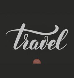 hand drawn lettering - travel elegant modern vector image