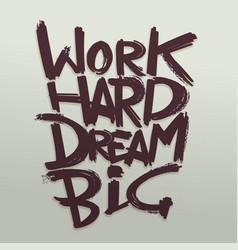 work hard dream big phrase handwritten vector image vector image