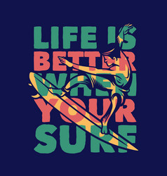 life is better when your surf surfing quote vector image