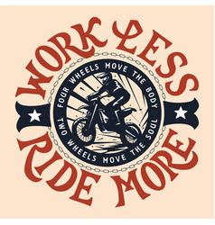 work less ride more motocross enduro t-shirt vector image