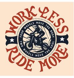 work less ride more motocross enduro t-shirt vector image