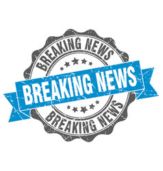 breaking news stamp sign seal vector image