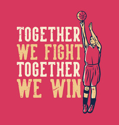 t-shirt design slogan typography together we vector image