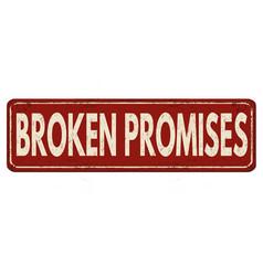 Broken promises vintage rusty metal sign vector