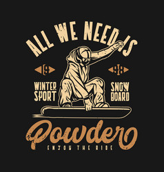 all we need is powder winter sport snowboard vector image
