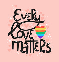 Drawn lettering phrase every love matters vector
