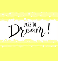 Calligraphy of motivational phrase dare to dream vector