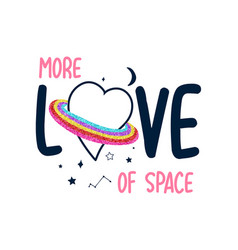 more love space slogan and heart saturn space vector image