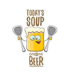 today s soup is beer bar menu concept vector image