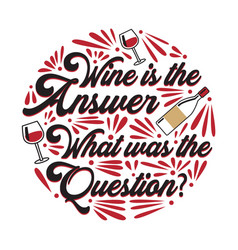 Wine is the answer what was the question good for vector
