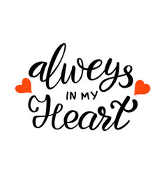 always in my heart hand drawn lettering vector image