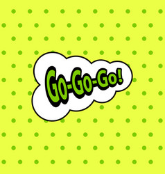 Go-go-go green vintage speech bubble vector