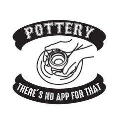 Pottery quote and saying there is no app vector