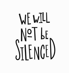 We will not be silenced t-shirt quote lettering vector