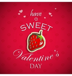 Have a sweet Valentines day Abstract holiday vector image