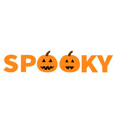 Word spooky text with smiling sad pumpkin vector