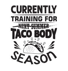 taco quote and saying currently training for taco vector image