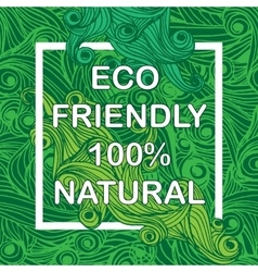 Eco friendly with hand drawn background vector image vector image