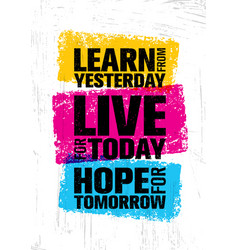 Learn from yesterday live for today hope for vector