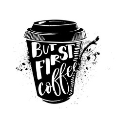 ok but first coffee coffee break lettering on vector image