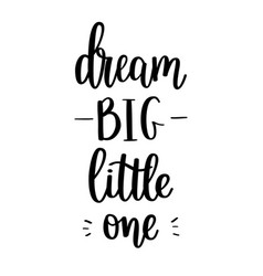 Dream big little one lettering calligraphy vector