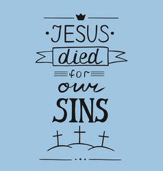 Hand lettering jesus died for our sins with tree vector