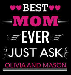 Best mom ever just ask olivia and mason t shirt vector
