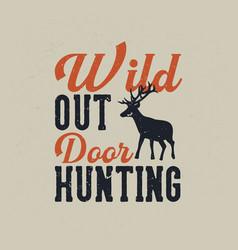 T shirt design wild out door hunting vector