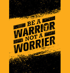 be a warrior not a worrier gym and fitness vector image