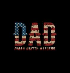 Dad - man - myth - legend vector