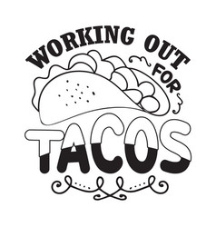 taco quote and saying working out tacos vector image