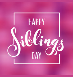 Happy siblings day greeting hand drawn lettering vector