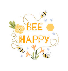 be happy quote funny phrase bee flowers honey cute vector image
