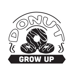 Donuts quote and saying donut grow up vector