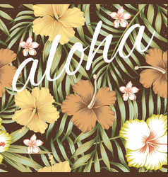 slogan aloha tropical leaves hibiscus brown vector image