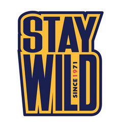Inscription stay wild vector
