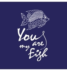 ove quote - You are my fish vector image