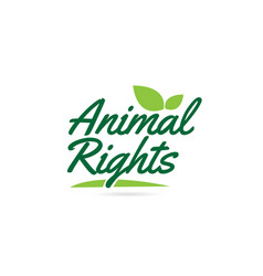 Green leaf animal rights hand written word text vector