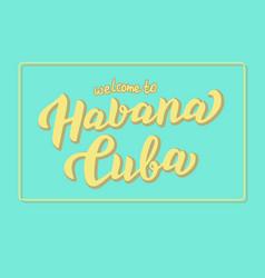 Welcome to havana cuba print design trendy text vector