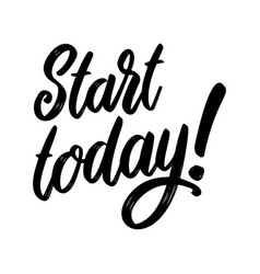 start today lettering phrase on white background vector image