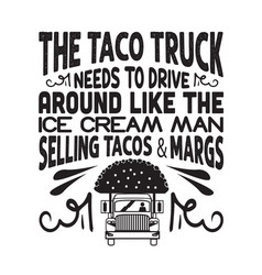 taco quote and saying tacos truck needs to vector image